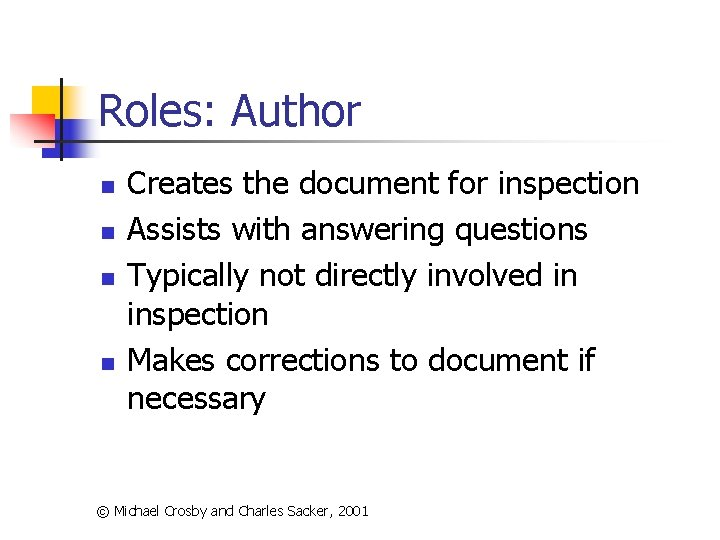 Roles: Author n n Creates the document for inspection Assists with answering questions Typically