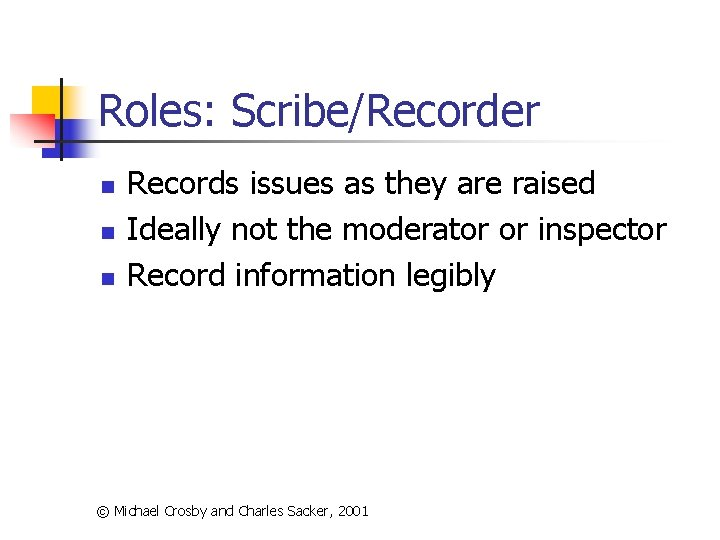 Roles: Scribe/Recorder n n n Records issues as they are raised Ideally not the