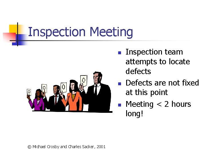 Inspection Meeting n n n © Michael Crosby and Charles Sacker, 2001 Inspection team