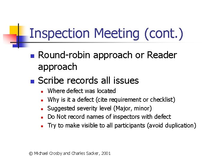 Inspection Meeting (cont. ) n n Round-robin approach or Reader approach Scribe records all