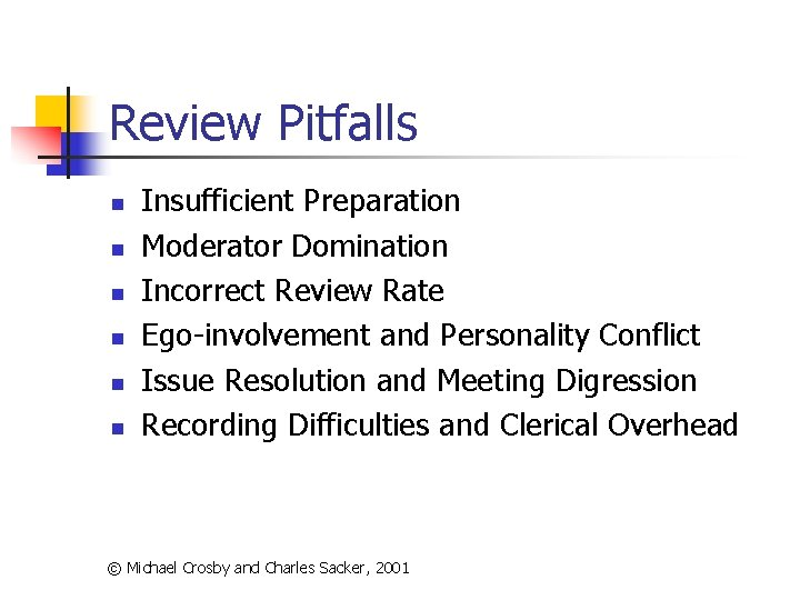 Review Pitfalls n n n Insufficient Preparation Moderator Domination Incorrect Review Rate Ego-involvement and