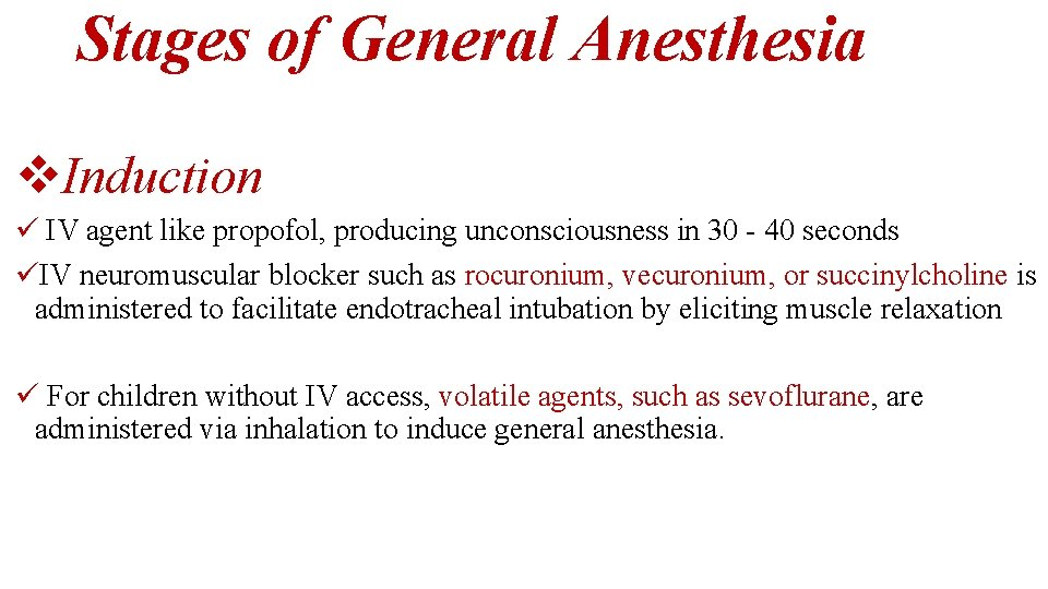 Stages of General Anesthesia v. Induction ü IV agent like propofol, producing unconsciousness in