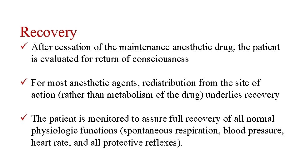 Recovery ü After cessation of the maintenance anesthetic drug, the patient is evaluated for