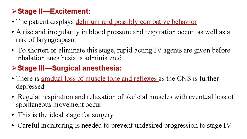 ØStage II—Excitement: • The patient displays delirium and possibly combative behavior • A rise