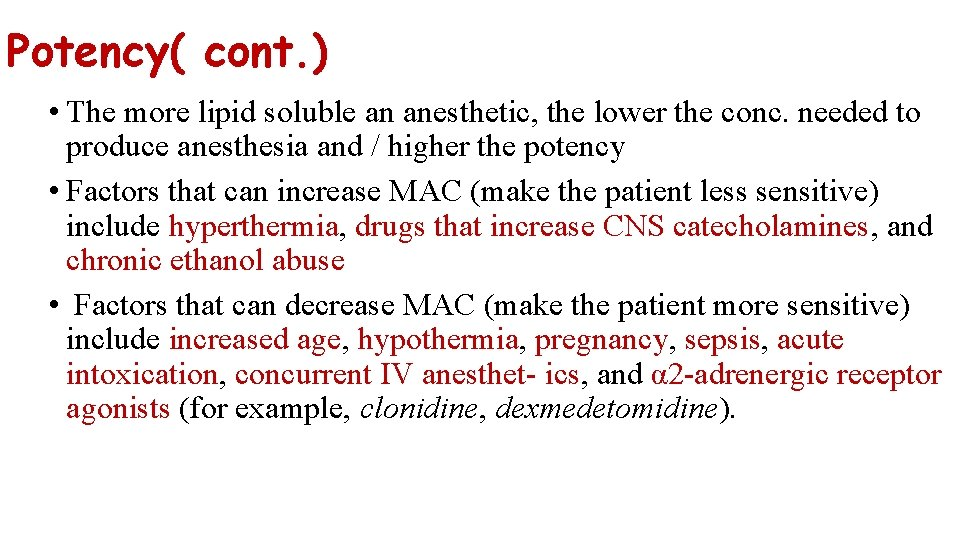 Potency( cont. ) • The more lipid soluble an anesthetic, the lower the conc.