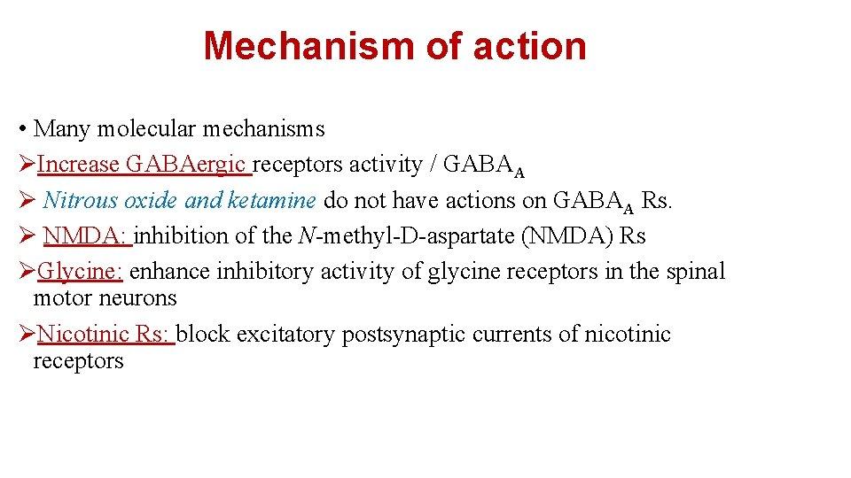 Mechanism of action • Many molecular mechanisms ØIncrease GABAergic receptors activity / GABAA Ø
