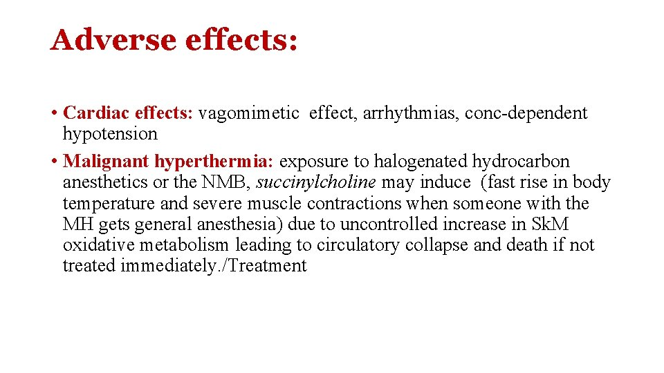 Adverse effects: • Cardiac effects: vagomimetic effect, arrhythmias, conc-dependent hypotension • Malignant hyperthermia: exposure