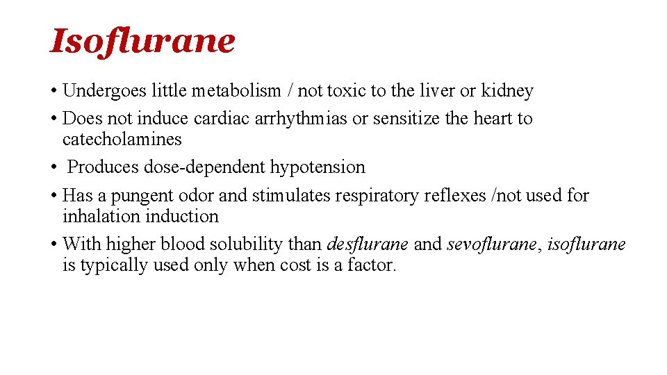 Isoflurane • Undergoes little metabolism / not toxic to the liver or kidney •