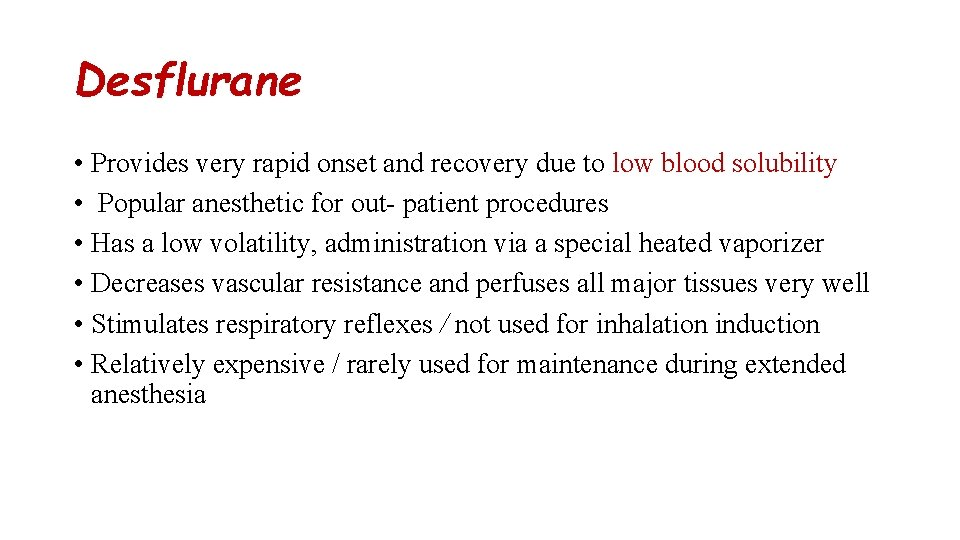 Desflurane • Provides very rapid onset and recovery due to low blood solubility •