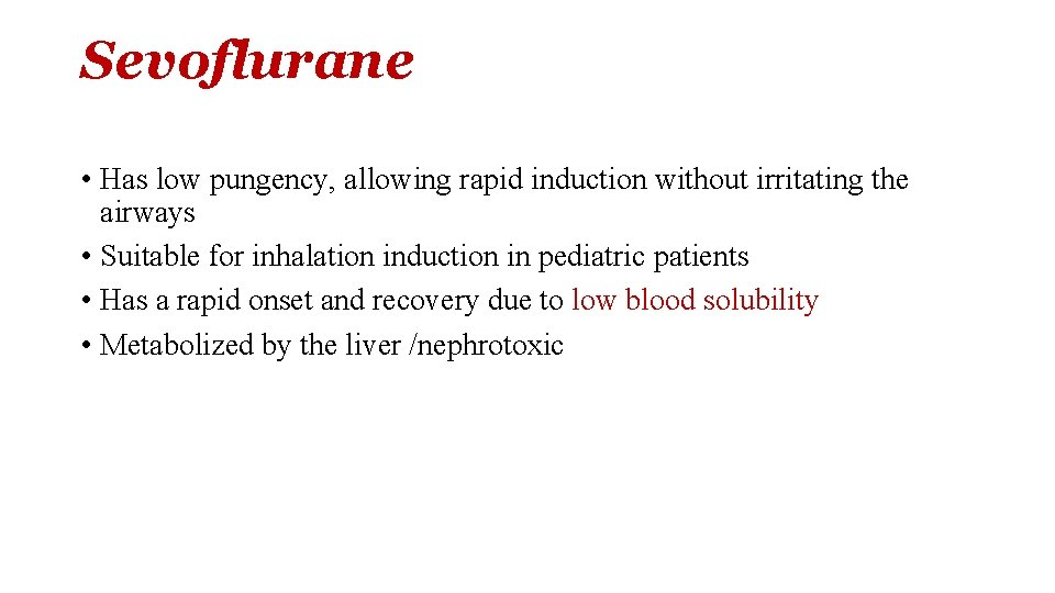 Sevoflurane • Has low pungency, allowing rapid induction without irritating the airways • Suitable