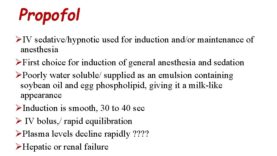 Propofol ØIV sedative/hypnotic used for induction and/or maintenance of anesthesia ØFirst choice for induction