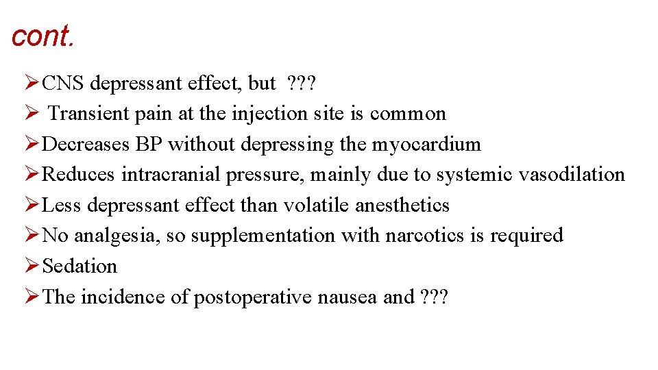 cont. ØCNS depressant effect, but ? ? ? Ø Transient pain at the injection