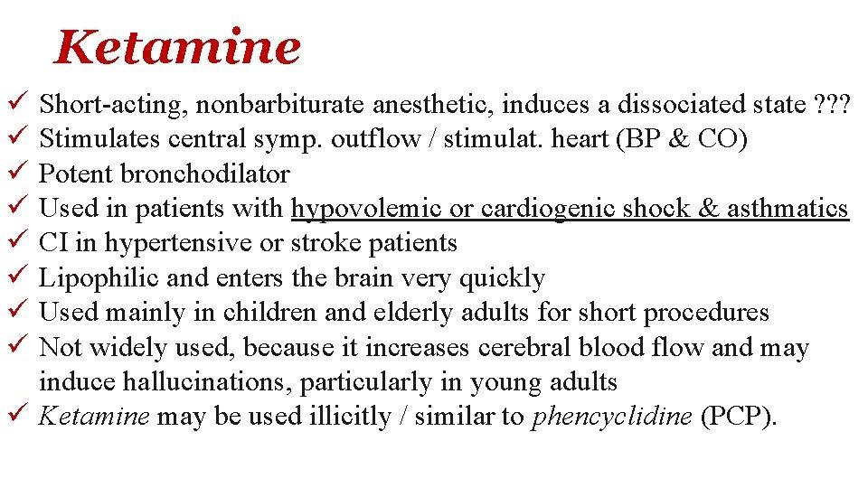Ketamine ü ü ü ü Short-acting, nonbarbiturate anesthetic, induces a dissociated state ? ?