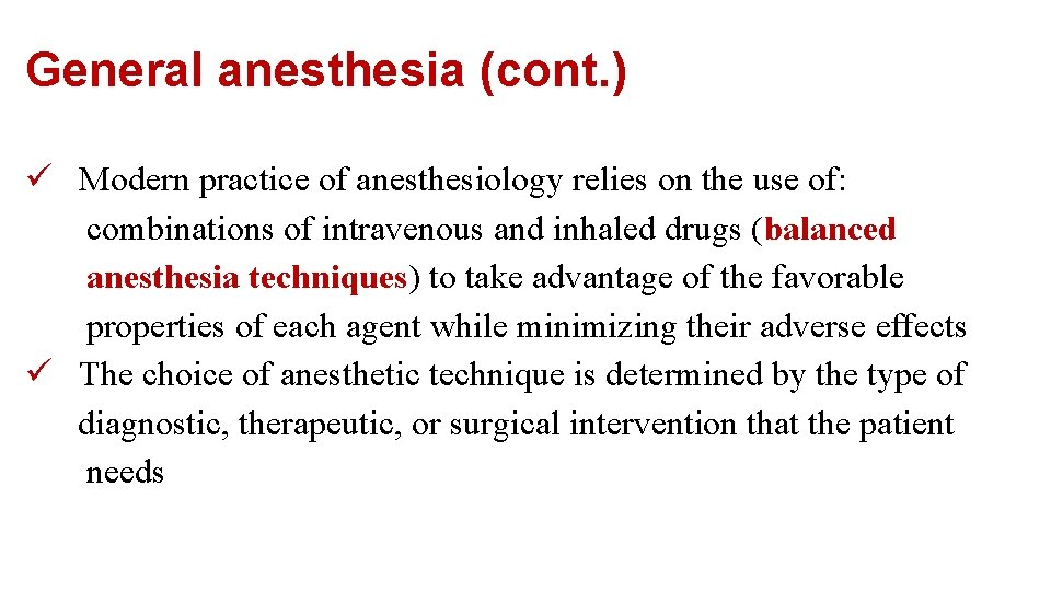General anesthesia (cont. ) ü Modern practice of anesthesiology relies on the use of:
