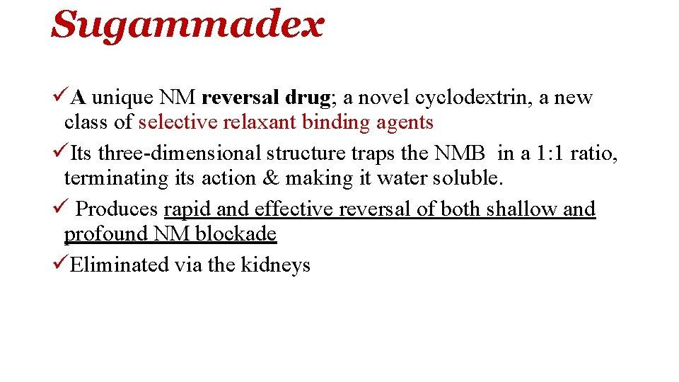 Sugammadex üA unique NM reversal drug; a novel cyclodextrin, a new class of selective