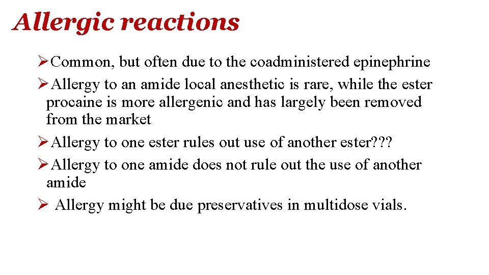Allergic reactions ØCommon, but often due to the coadministered epinephrine ØAllergy to an amide