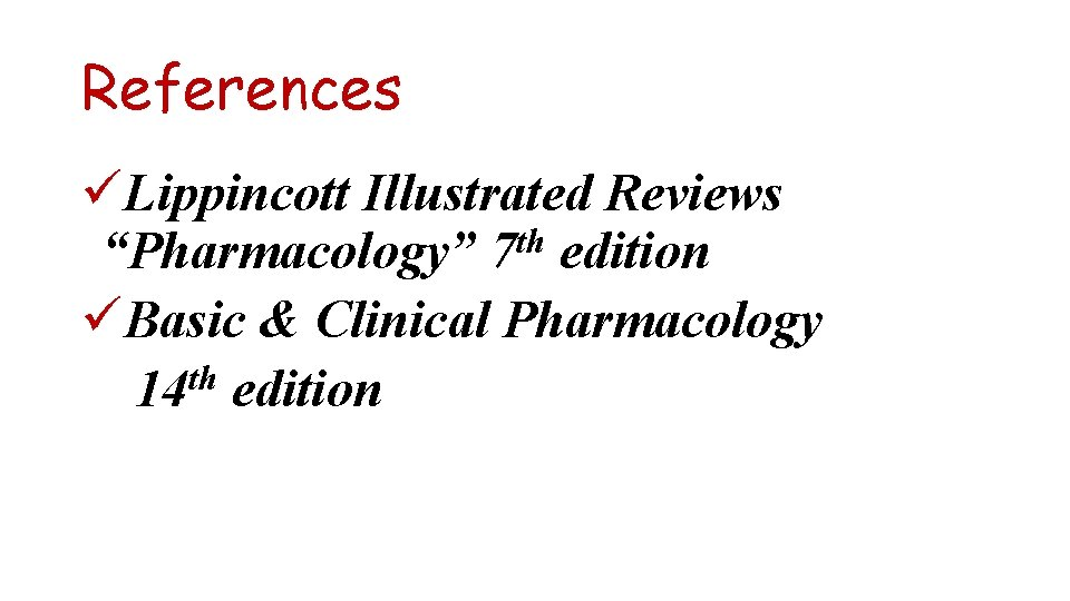 """References üLippincott Illustrated Reviews th """"Pharmacology"""" 7 edition üBasic & Clinical Pharmacology th 14"""