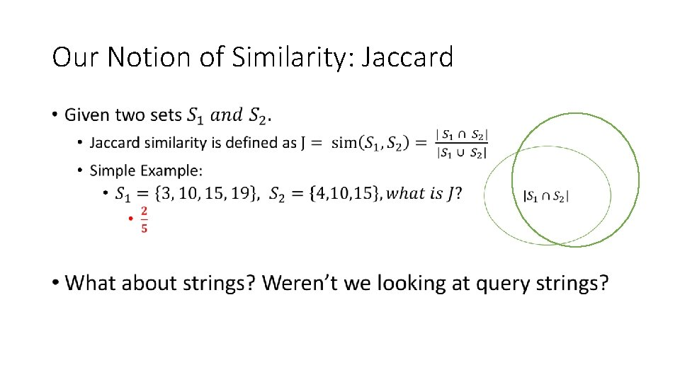 Our Notion of Similarity: Jaccard •