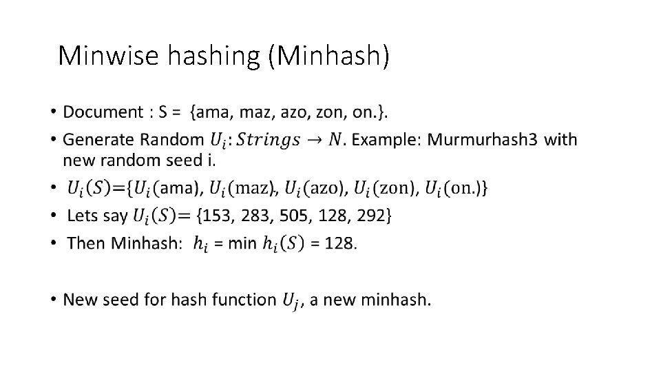 Minwise hashing (Minhash) •