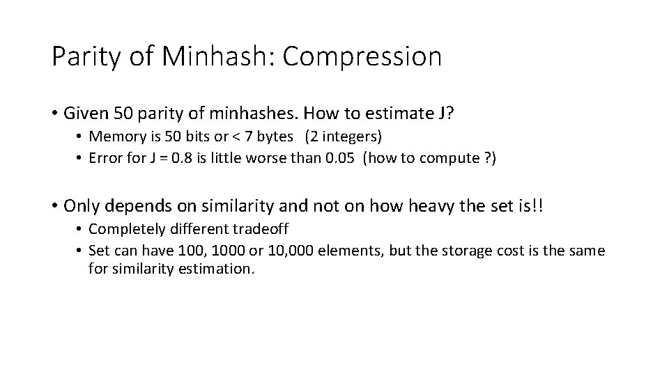 Parity of Minhash: Compression • Given 50 parity of minhashes. How to estimate J?