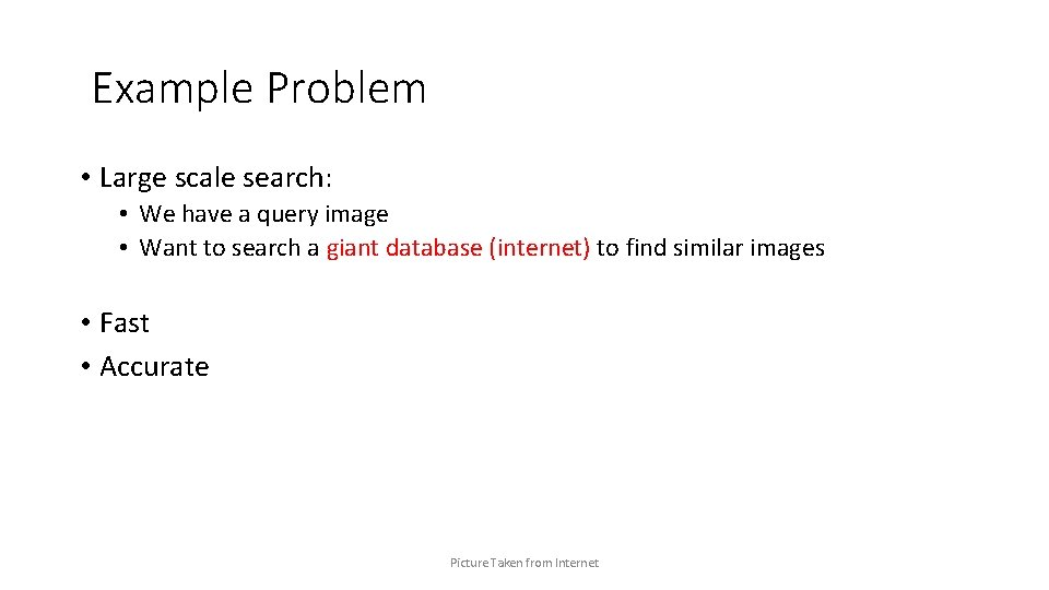 Example Problem • Large scale search: • We have a query image • Want