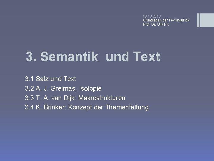 13. 10. 2010 Grundlagen der Textlinguistik Prof. Dr. Ulla Fix 3. Semantik und Text