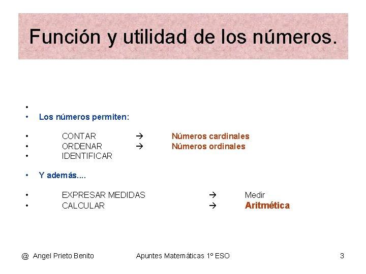 Función y utilidad de los números. • • Los números permiten: CONTAR ORDENAR IDENTIFICAR