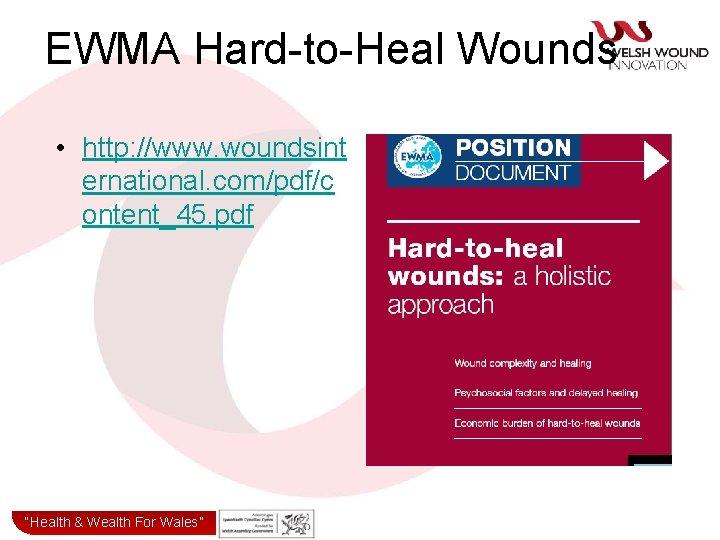 "EWMA Hard-to-Heal Wounds • http: //www. woundsint ernational. com/pdf/c ontent_45. pdf ""Health& & Wealth"