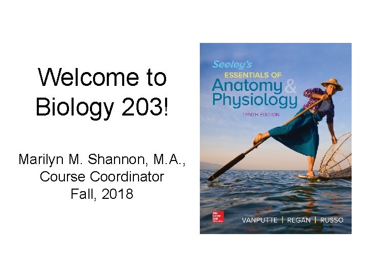 Welcome to Biology 203!. Marilyn M. Shannon, M. A. , Course Coordinator Fall, 2018