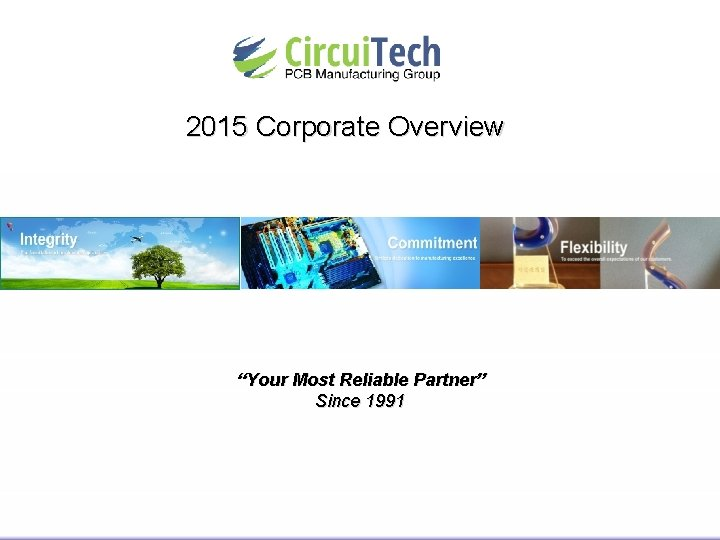 """2015 Corporate Overview """"Your Most Reliable Partner"""" Since 1991"""