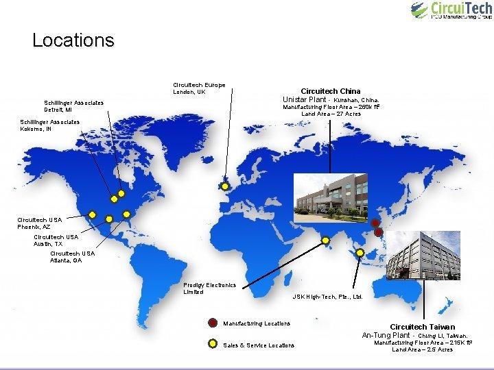 Locations Circuitech Europe London, UK Schillinger Associates Detroit, MI Circuitech China Unistar Plant -