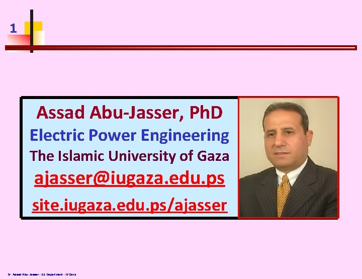 1 Assad Abu-Jasser, Ph. D Electric Power Engineering The Islamic University of Gaza ajasser@iugaza.