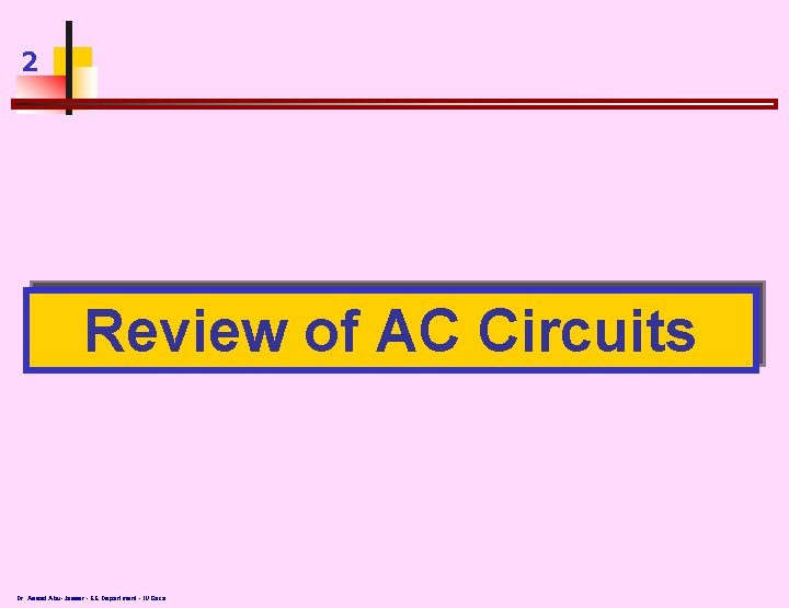 2 Review of AC Circuits Dr. Assad Abu-Jasser - EE Department - IUGaza