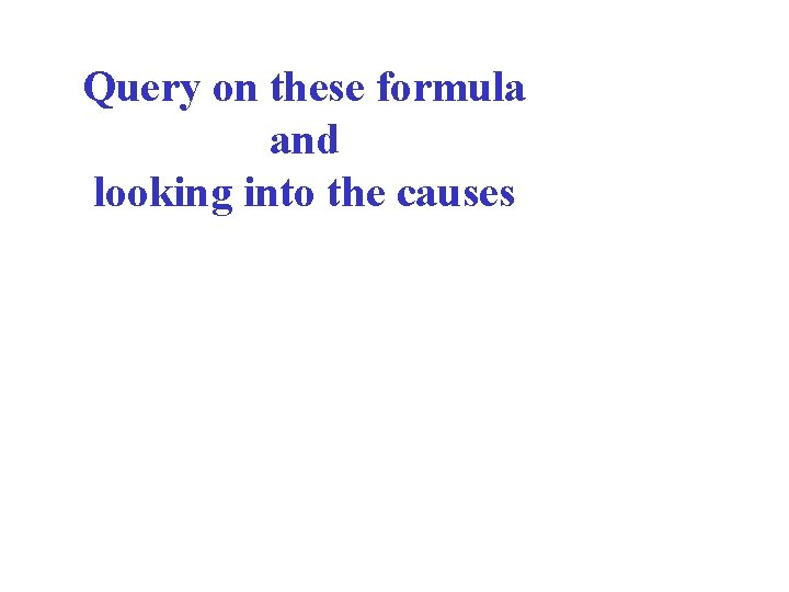 Query on these formula and looking into the causes