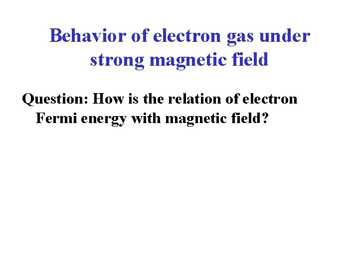 Behavior of electron gas under strong magnetic field Question: How is the relation of