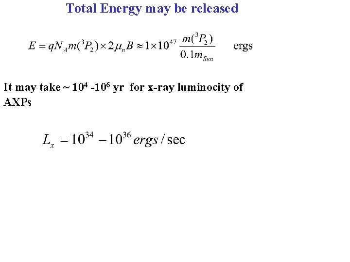 Total Energy may be released It may take ~ 104 -106 yr for x-ray