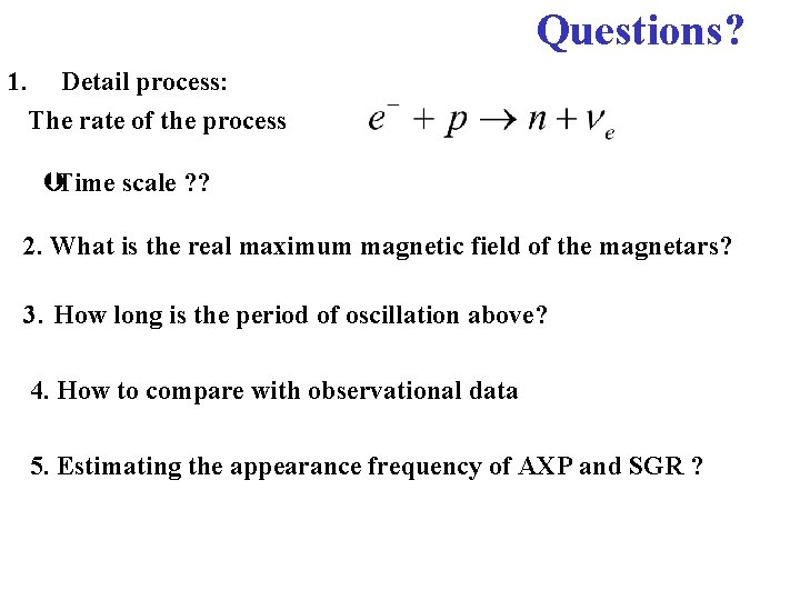 Questions? 1. Detail process: The rate of the process ÞTime scale ? ? 2.