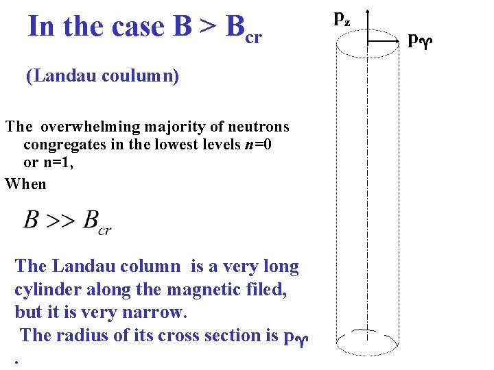 In the case B > Bcr (Landau coulumn) The overwhelming majority of neutrons congregates