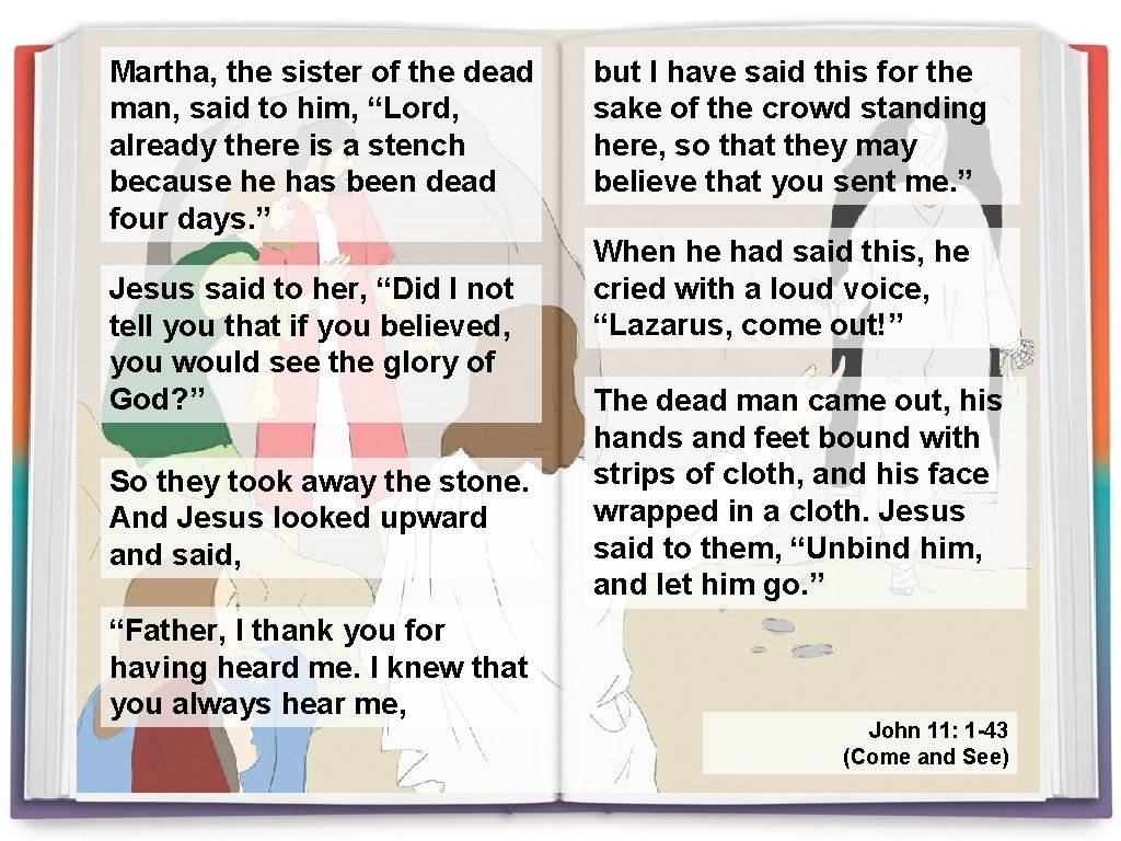 """Martha, the sister of the dead man, said to him, """"Lord, already there is"""
