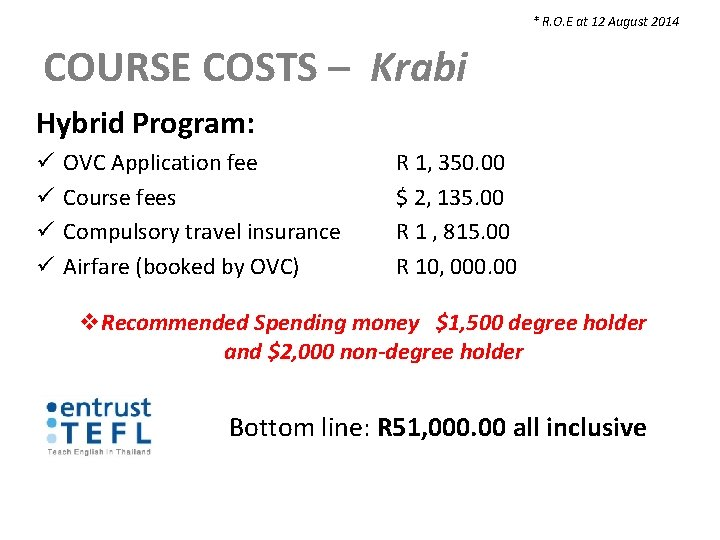* R. O. E at 12 August 2014 COURSE COSTS – Krabi Hybrid Program: