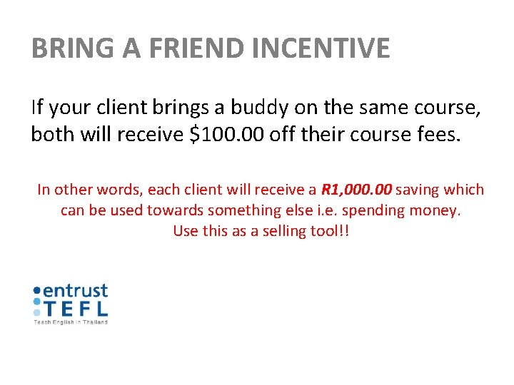 BRING A FRIEND INCENTIVE If your client brings a buddy on the same course,
