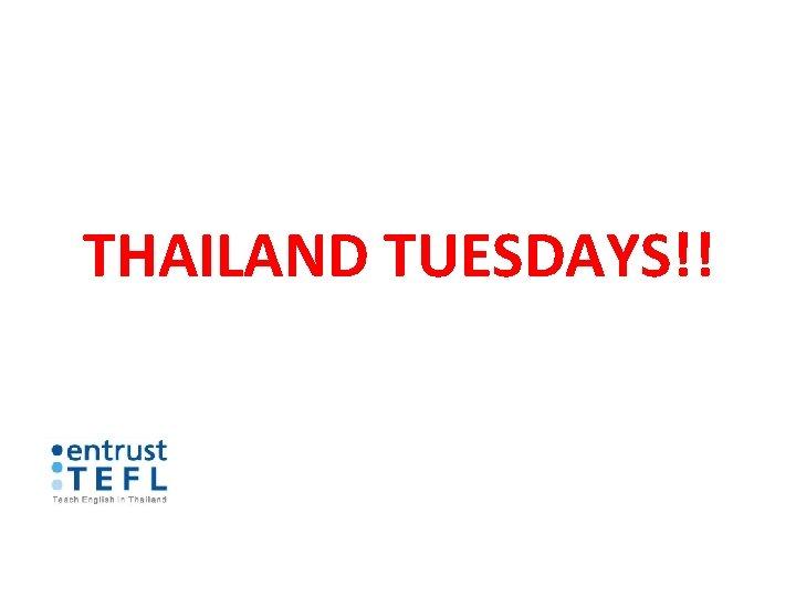 THAILAND TUESDAYS!!