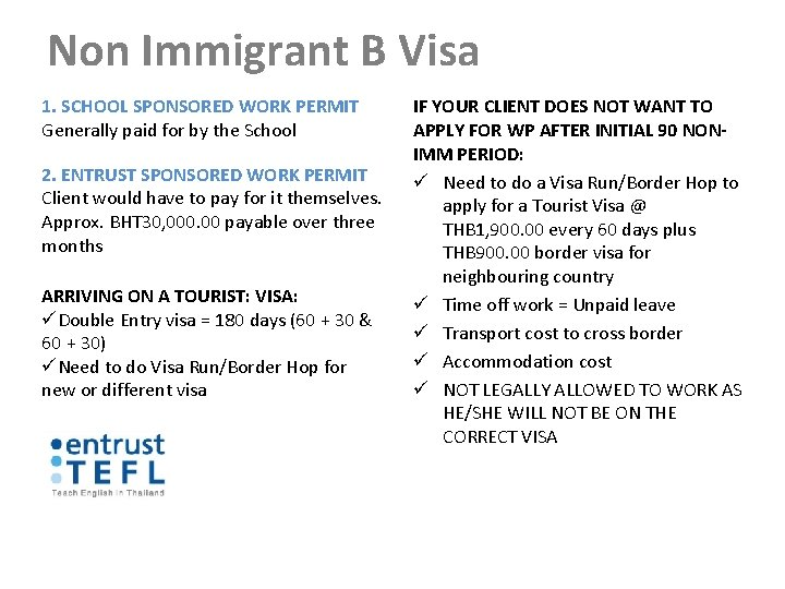 Non Immigrant B Visa 1. SCHOOL SPONSORED WORK PERMIT Generally paid for by the