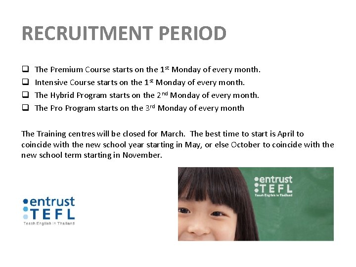 RECRUITMENT PERIOD q q The Premium Course starts on the 1 st Monday of