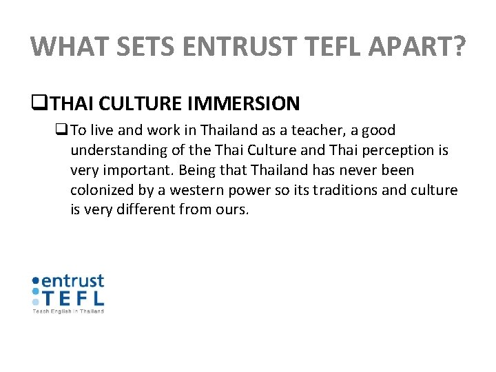WHAT SETS ENTRUST TEFL APART? q. THAI CULTURE IMMERSION q. To live and work