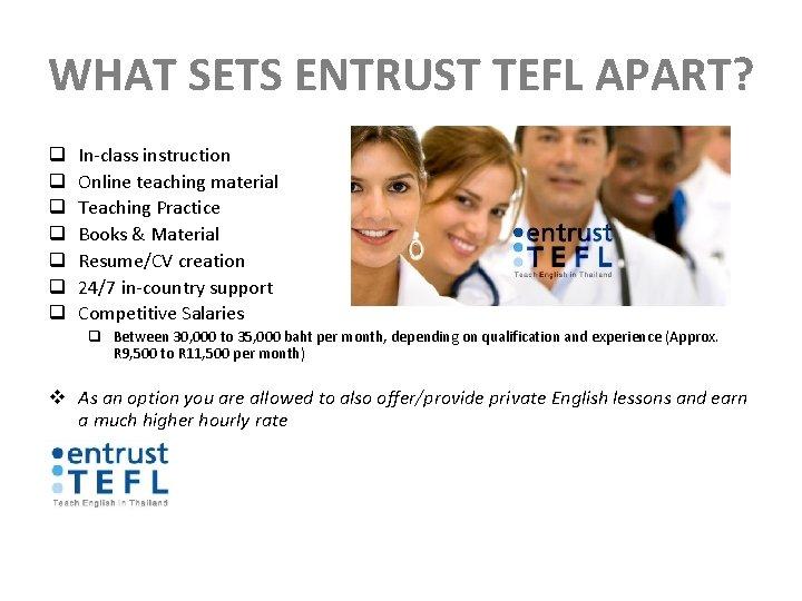 WHAT SETS ENTRUST TEFL APART? q q q q In-class instruction Online teaching material