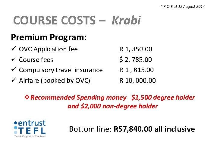 * R. O. E at 12 August 2014 COURSE COSTS – Krabi Premium Program: