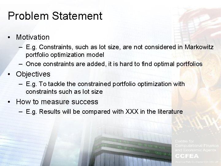 Problem Statement • Motivation – E. g. Constraints, such as lot size, are not