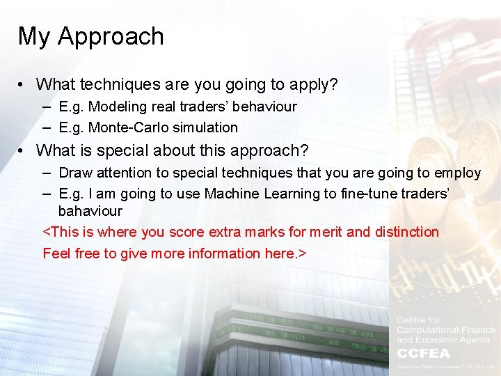 My Approach • What techniques are you going to apply? – E. g. Modeling