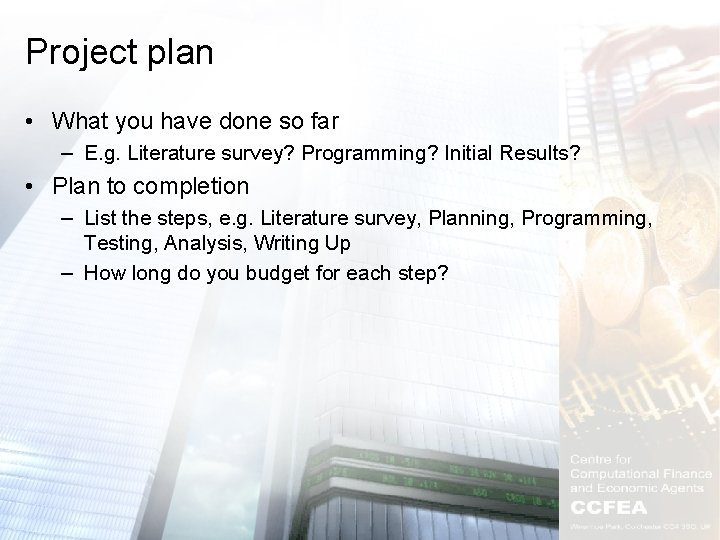 Project plan • What you have done so far – E. g. Literature survey?